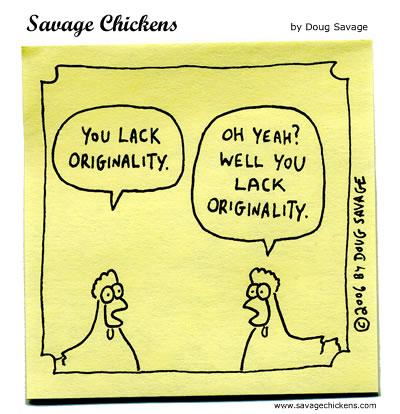 you lack originality!