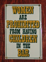 women are prohibited from having children in the bar. 2006-02-10, Sony DSC-F717.